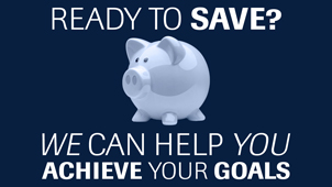 Ready to Save? We can help you achieve your goals.